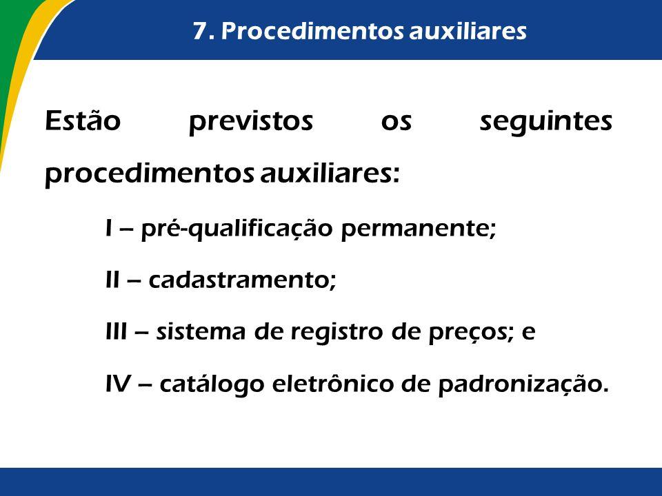 7. Procedimentos auxiliares Estão previstos os seguintes procedimentos auxiliares: I – pré-qualificação permanente; II – cadastramento; III – sistema