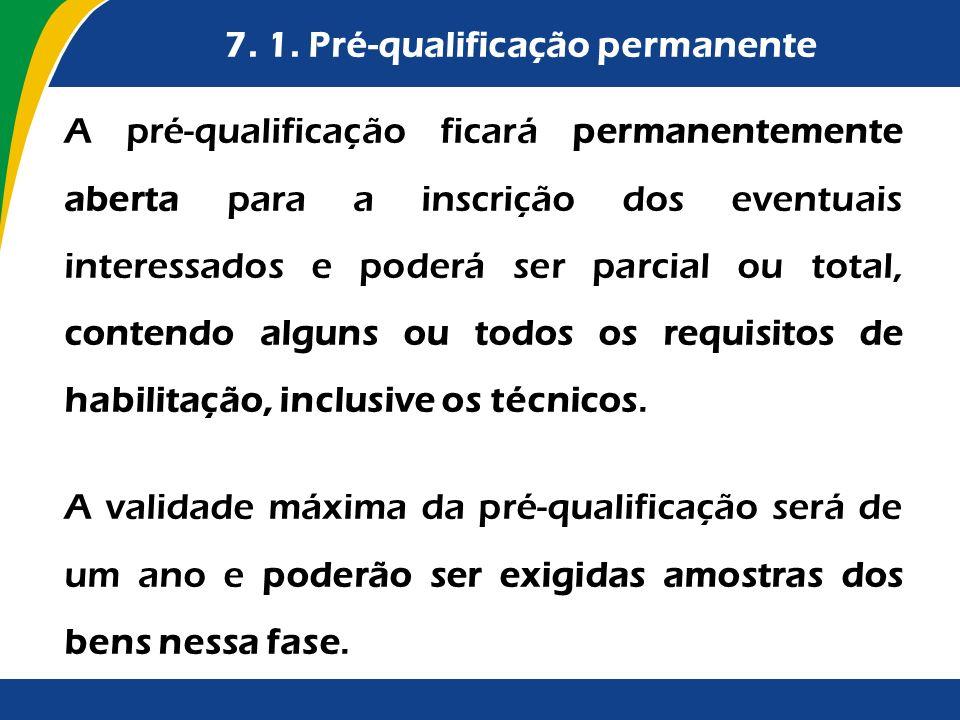 7. 1. Pré-qualificação permanente A pré-qualificação ficará permanentemente aberta para a inscrição dos eventuais interessados e poderá ser parcial ou