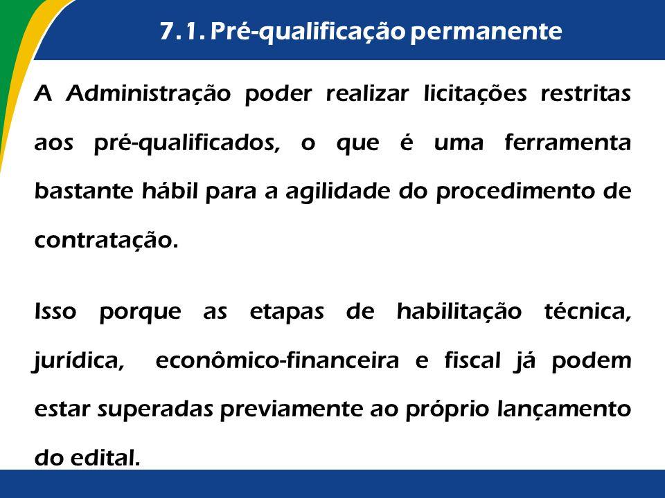 7.1. Pré-qualificação permanente A Administração poder realizar licitações restritas aos pré-qualificados, o que é uma ferramenta bastante hábil para