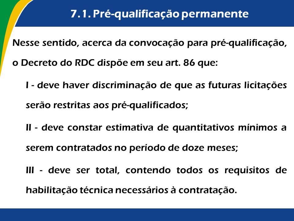 7.1. Pré-qualificação permanente Nesse sentido, acerca da convocação para pré-qualificação, o Decreto do RDC dispõe em seu art. 86 que: I - deve haver