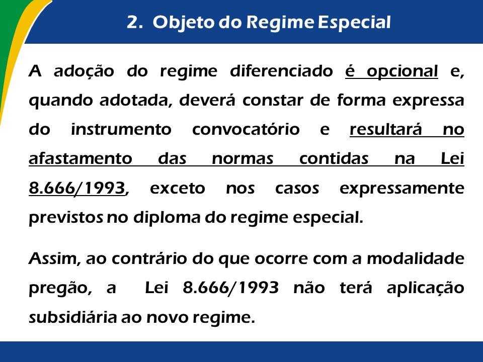2. Objeto do Regime Especial A adoção do regime diferenciado é opcional e, quando adotada, deverá constar de forma expressa do instrumento convocatóri
