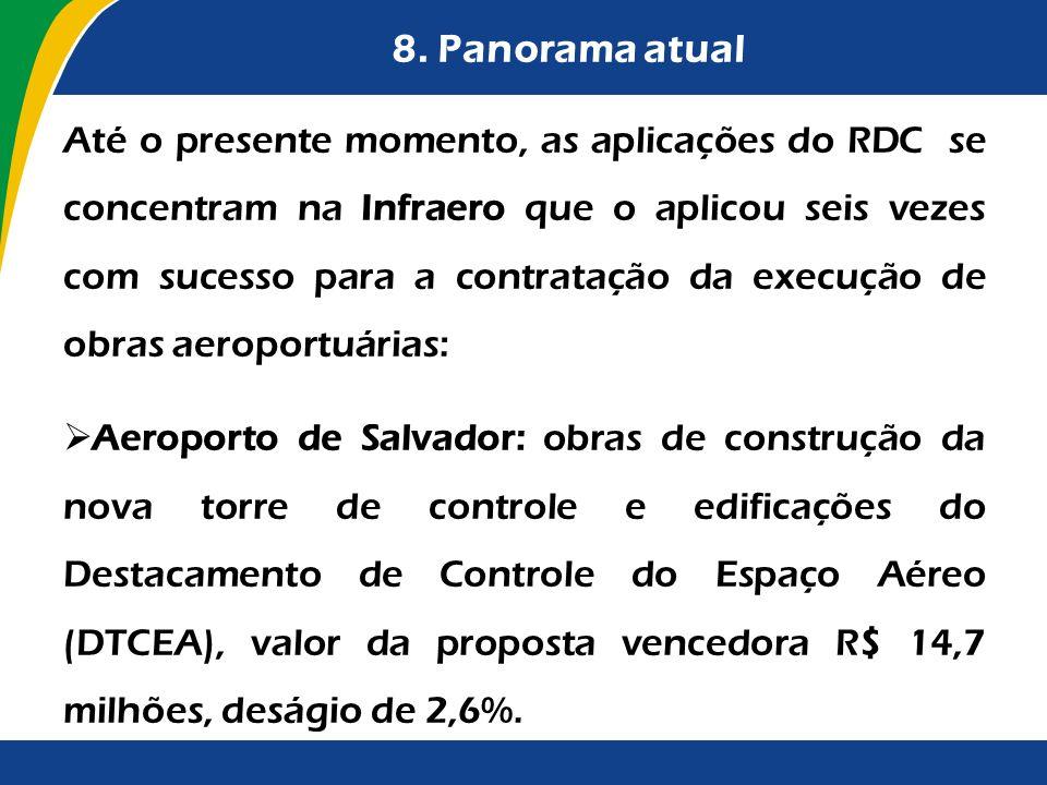 8. Panorama atual Até o presente momento, as aplicações do RDC se concentram na Infraero que o aplicou seis vezes com sucesso para a contratação da ex
