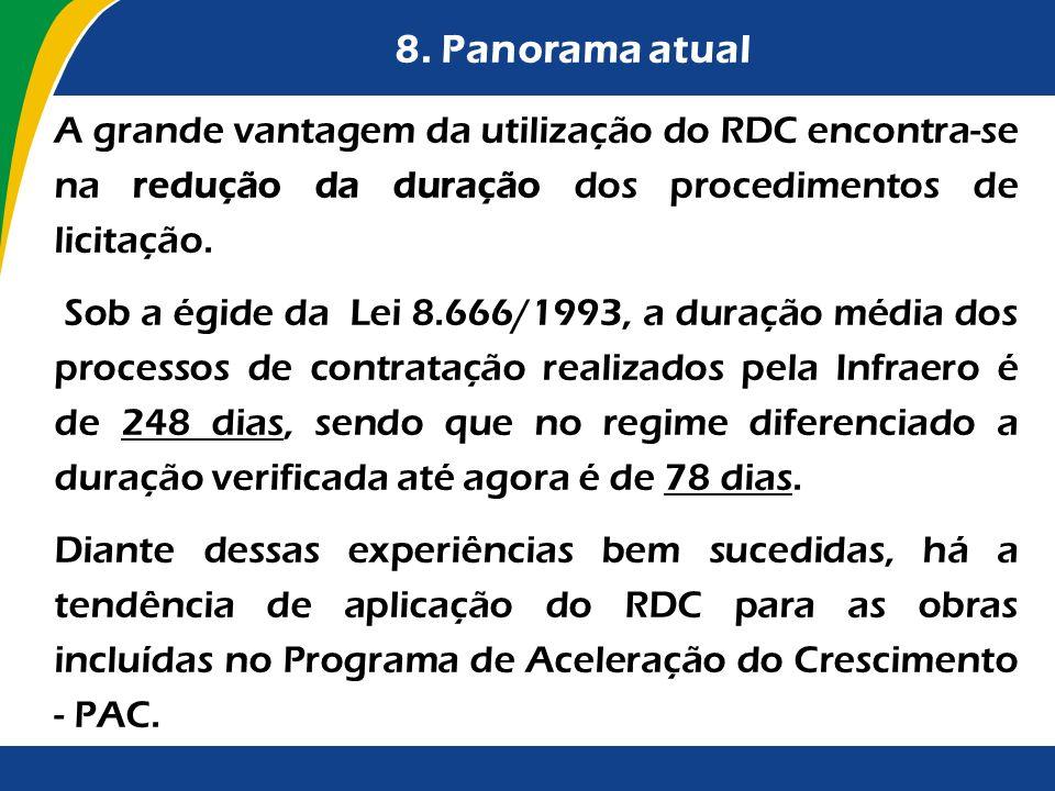 8. Panorama atual A grande vantagem da utilização do RDC encontra-se na redução da duração dos procedimentos de licitação. Sob a égide da Lei 8.666/19