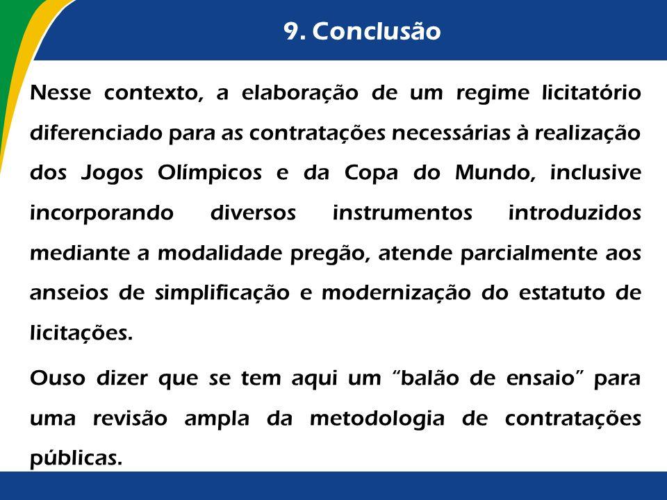 9. Conclusão Nesse contexto, a elaboração de um regime licitatório diferenciado para as contratações necessárias à realização dos Jogos Olímpicos e da