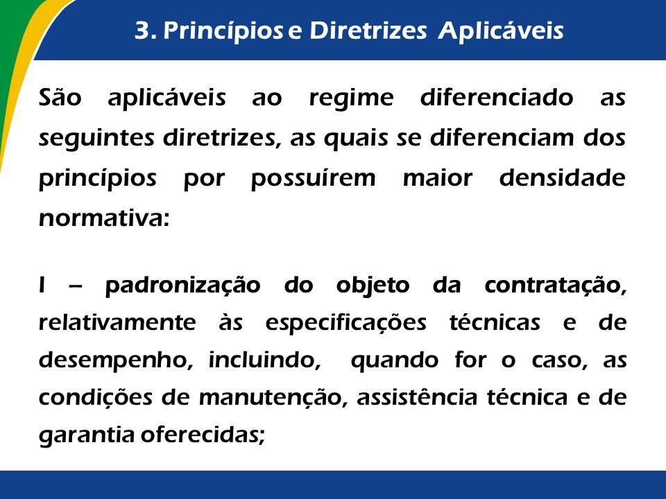 3. Princípios e Diretrizes Aplicáveis São aplicáveis ao regime diferenciado as seguintes diretrizes, as quais se diferenciam dos princípios por possuí