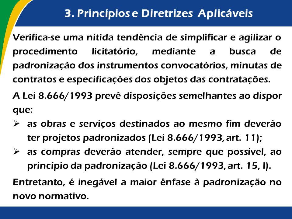 3. Princípios e Diretrizes Aplicáveis Verifica-se uma nítida tendência de simplificar e agilizar o procedimento licitatório, mediante a busca de padro