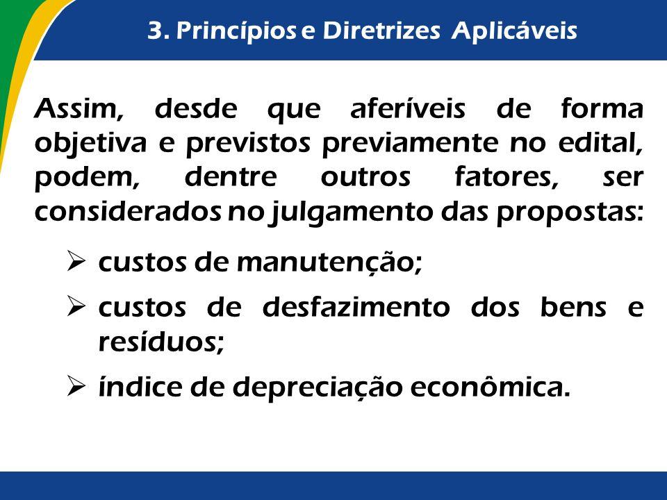 3. Princípios e Diretrizes Aplicáveis Assim, desde que aferíveis de forma objetiva e previstos previamente no edital, podem, dentre outros fatores, se