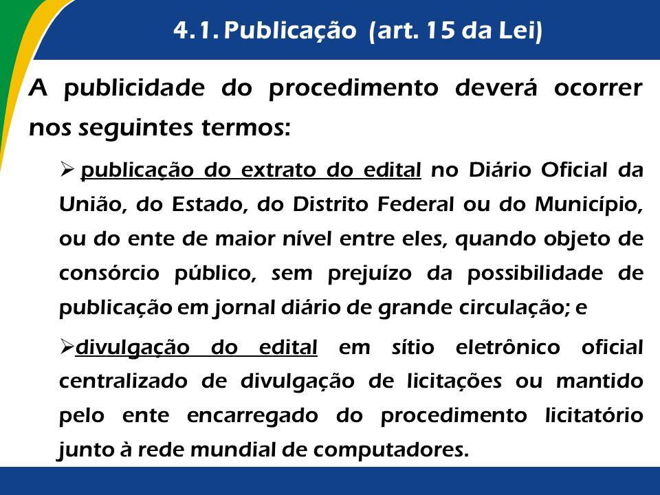 4.1. Publicação (art. 15 da Lei) A publicidade do procedimento deverá ocorrer nos seguintes termos: publicação do extrato do edital no Diário Oficial