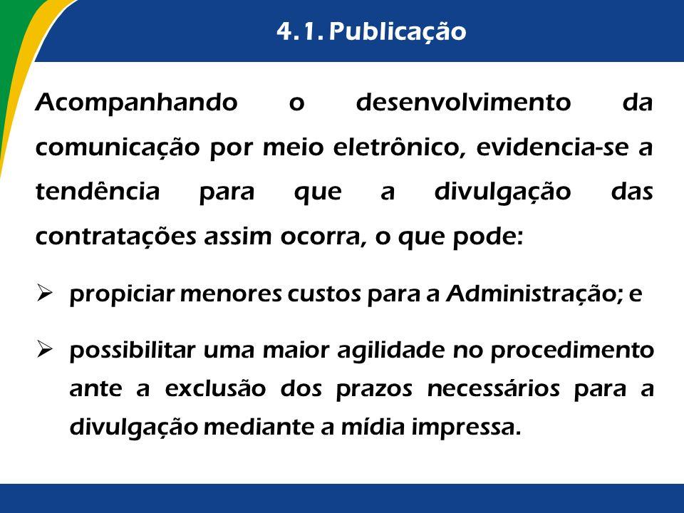 4.1. Publicação Acompanhando o desenvolvimento da comunicação por meio eletrônico, evidencia-se a tendência para que a divulgação das contratações ass