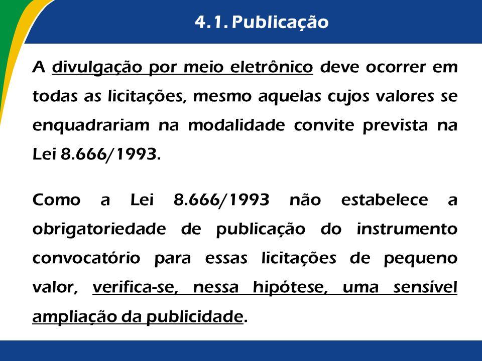 4.1. Publicação A divulgação por meio eletrônico deve ocorrer em todas as licitações, mesmo aquelas cujos valores se enquadrariam na modalidade convit