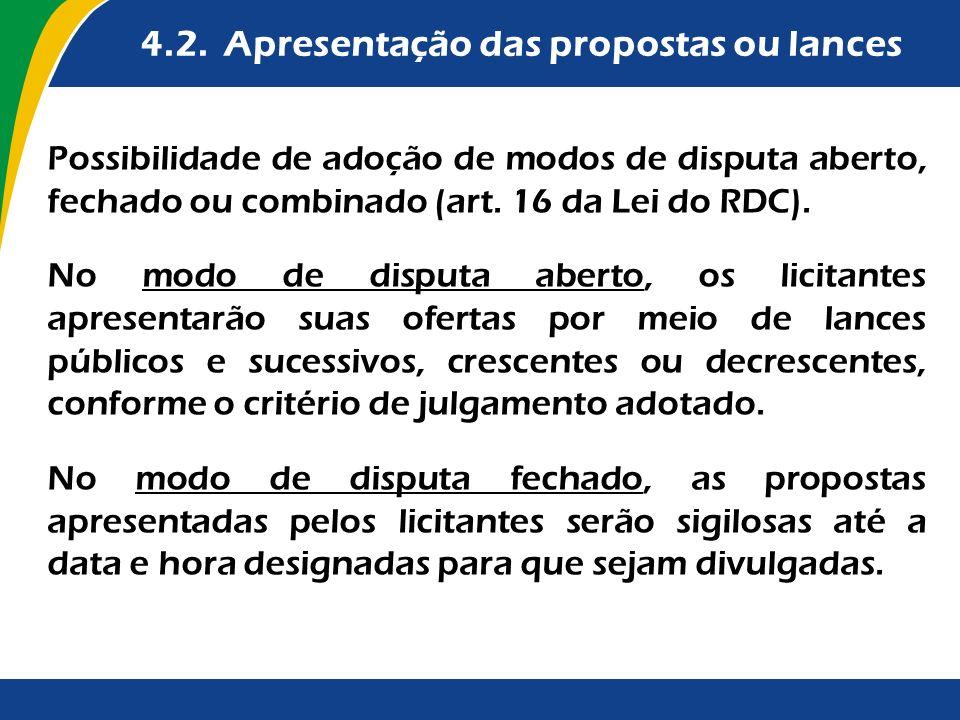 4.2. Apresentação das propostas ou lances Possibilidade de adoção de modos de disputa aberto, fechado ou combinado (art. 16 da Lei do RDC). No modo de