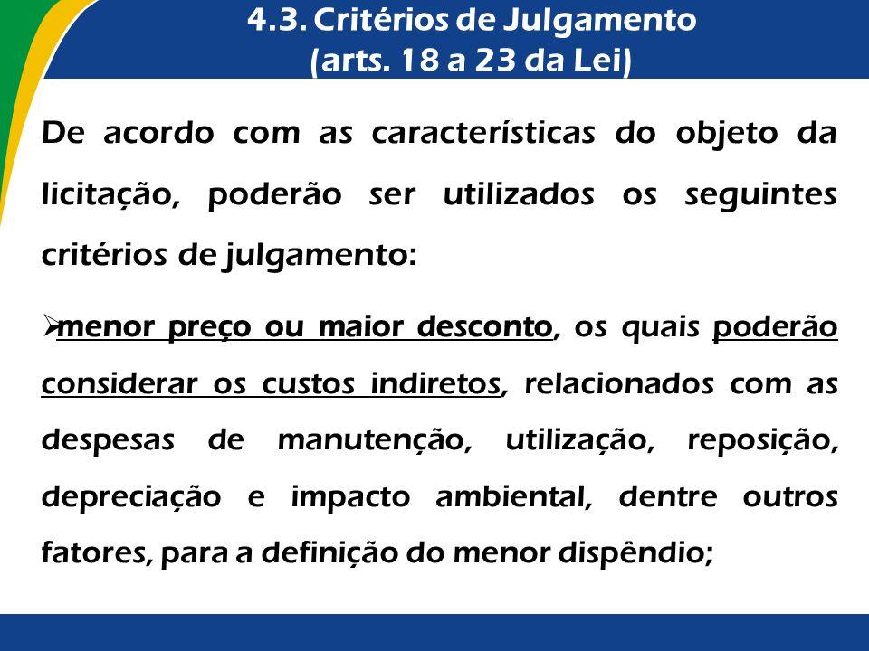 4.3. Critérios de Julgamento (arts. 18 a 23 da Lei) De acordo com as características do objeto da licitação, poderão ser utilizados os seguintes crité