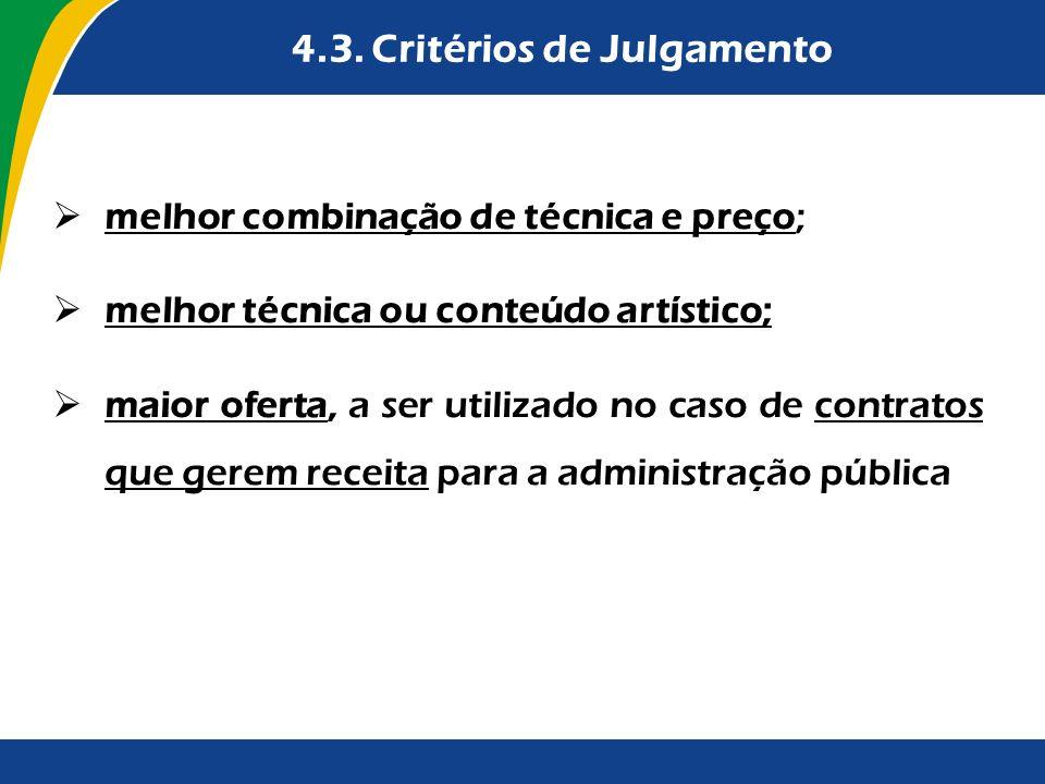 4.3. Critérios de Julgamento melhor combinação de técnica e preço; melhor técnica ou conteúdo artístico; maior oferta, a ser utilizado no caso de cont