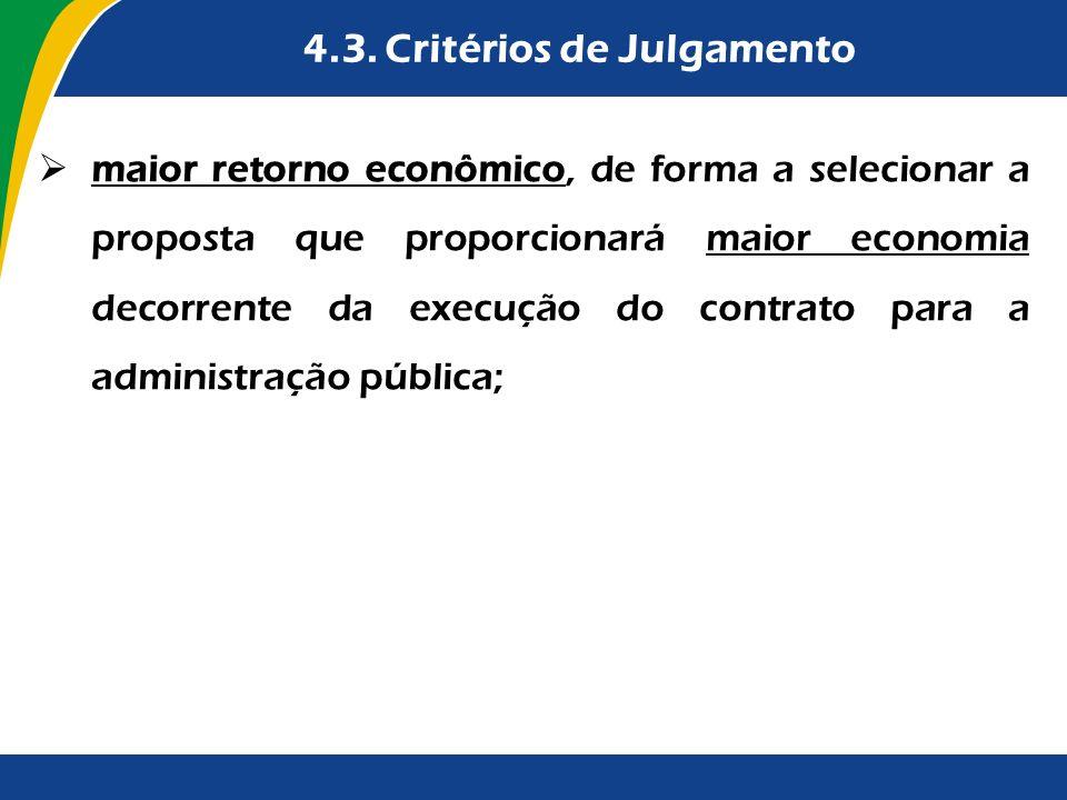 4.3. Critérios de Julgamento maior retorno econômico, de forma a selecionar a proposta que proporcionará maior economia decorrente da execução do cont