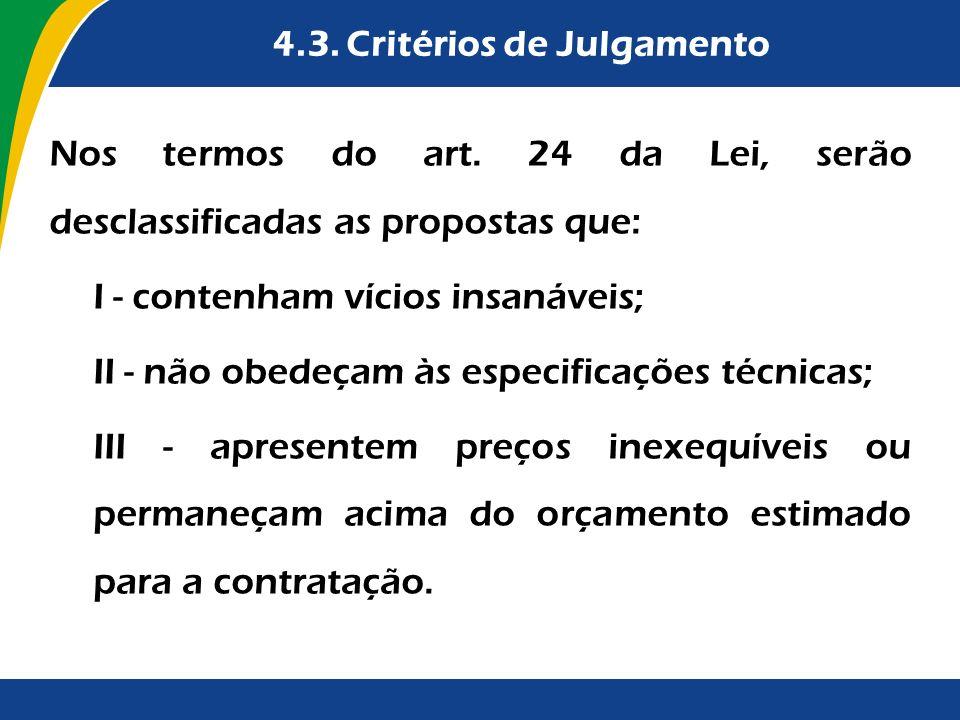 4.3. Critérios de Julgamento Nos termos do art. 24 da Lei, serão desclassificadas as propostas que: I - contenham vícios insanáveis; II - não obedeçam