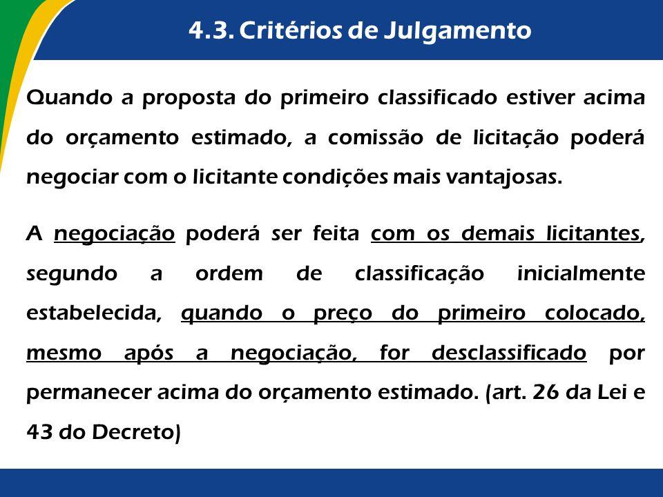 4.3. Critérios de Julgamento Quando a proposta do primeiro classificado estiver acima do orçamento estimado, a comissão de licitação poderá negociar c