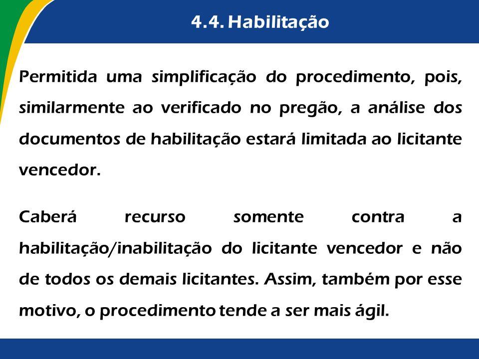 4.4. Habilitação Permitida uma simplificação do procedimento, pois, similarmente ao verificado no pregão, a análise dos documentos de habilitação esta