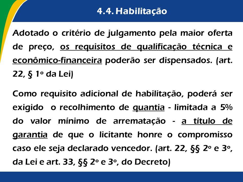 4.4. Habilitação Adotado o critério de julgamento pela maior oferta de preço, os requisitos de qualificação técnica e econômico-financeira poderão ser