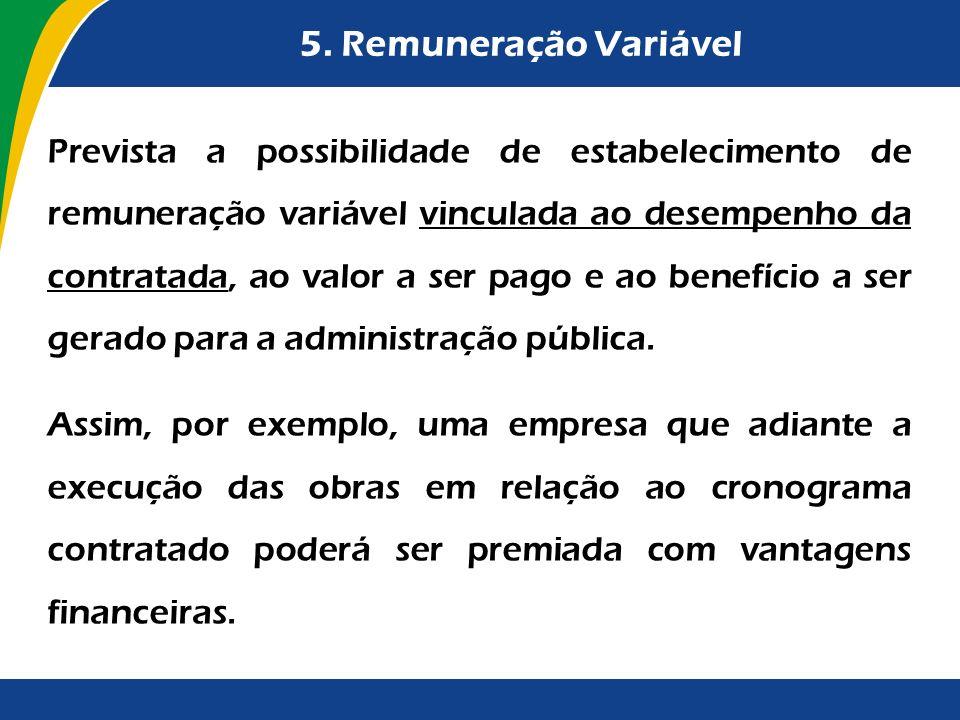 5. Remuneração Variável Prevista a possibilidade de estabelecimento de remuneração variável vinculada ao desempenho da contratada, ao valor a ser pago
