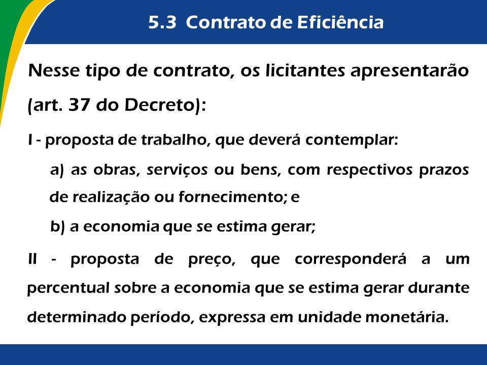 5.3 Contrato de Eficiência Nesse tipo de contrato, os licitantes apresentarão (art. 37 do Decreto): I - proposta de trabalho, que deverá contemplar: a