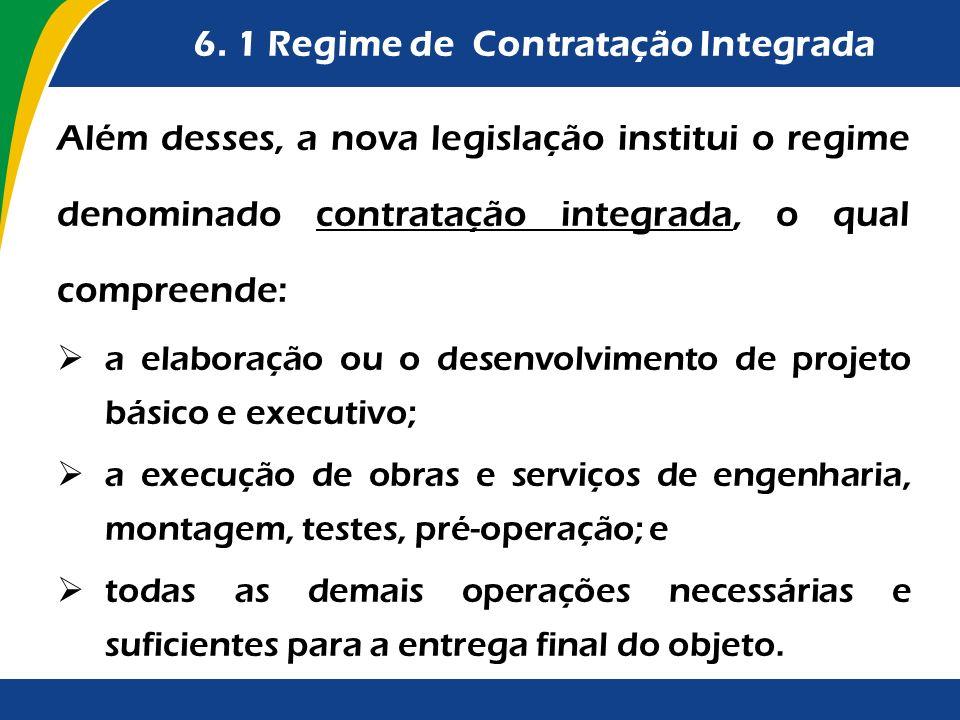 6. 1 Regime de Contratação Integrada Além desses, a nova legislação institui o regime denominado contratação integrada, o qual compreende: a elaboraçã