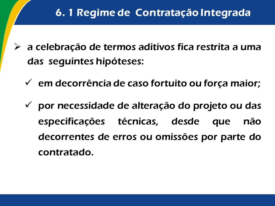 6. 1 Regime de Contratação Integrada a celebração de termos aditivos fica restrita a uma das seguintes hipóteses: em decorrência de caso fortuito ou f