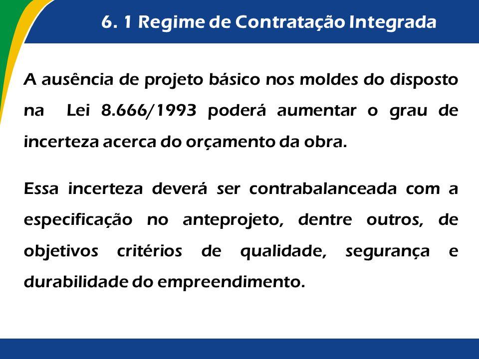 6. 1 Regime de Contratação Integrada A ausência de projeto básico nos moldes do disposto na Lei 8.666/1993 poderá aumentar o grau de incerteza acerca