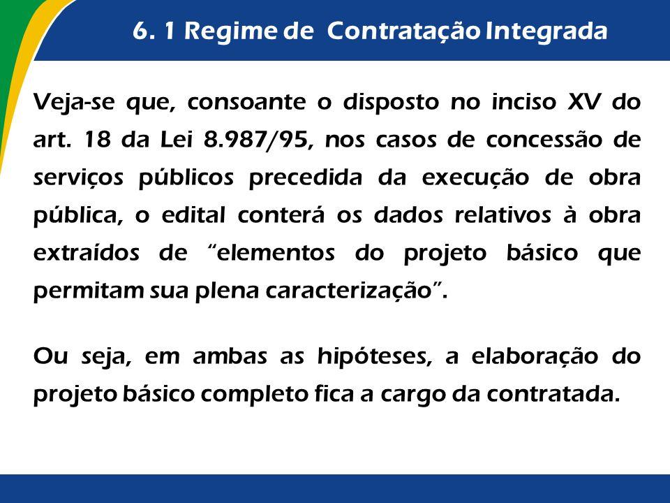 6. 1 Regime de Contratação Integrada Veja-se que, consoante o disposto no inciso XV do art. 18 da Lei 8.987/95, nos casos de concessão de serviços púb
