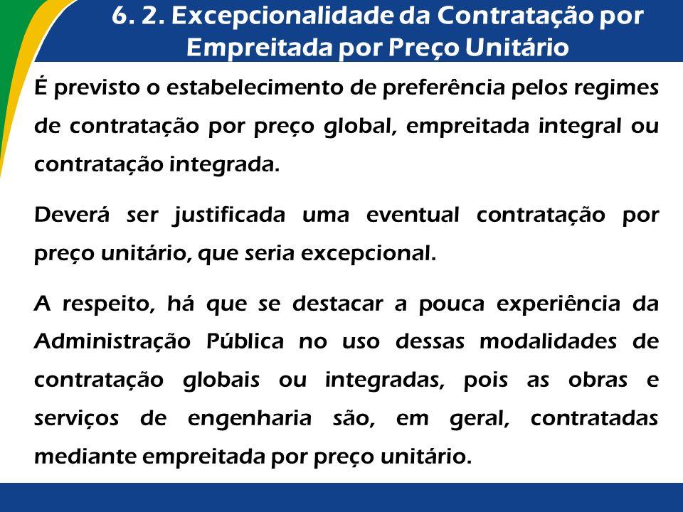 6. 2. Excepcionalidade da Contratação por Empreitada por Preço Unitário É previsto o estabelecimento de preferência pelos regimes de contratação por p