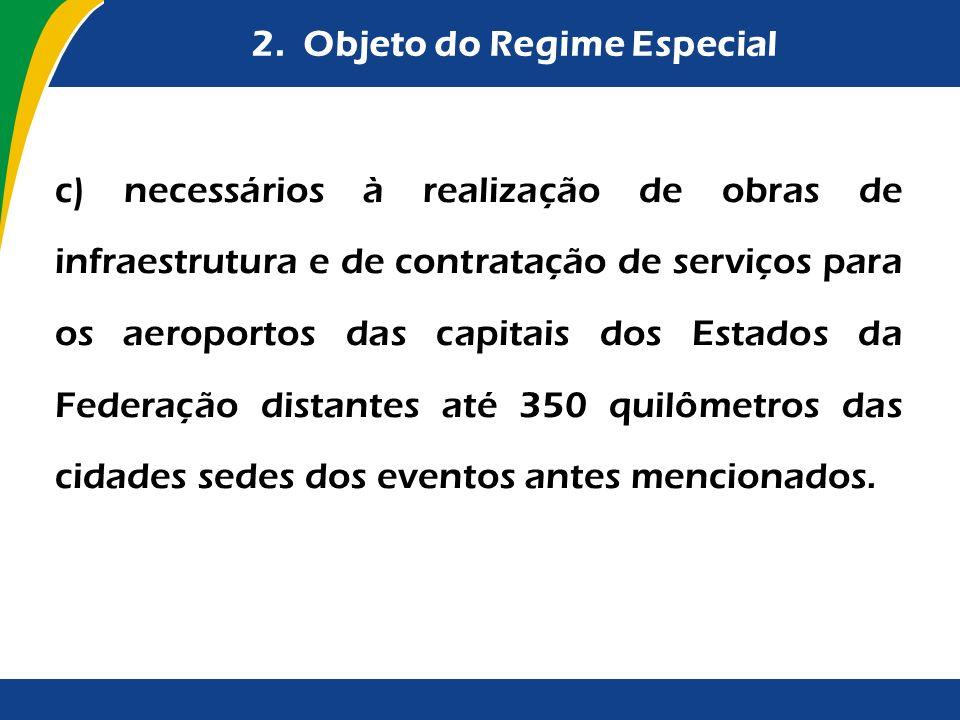 2. Objeto do Regime Especial c) necessários à realização de obras de infraestrutura e de contratação de serviços para os aeroportos das capitais dos E