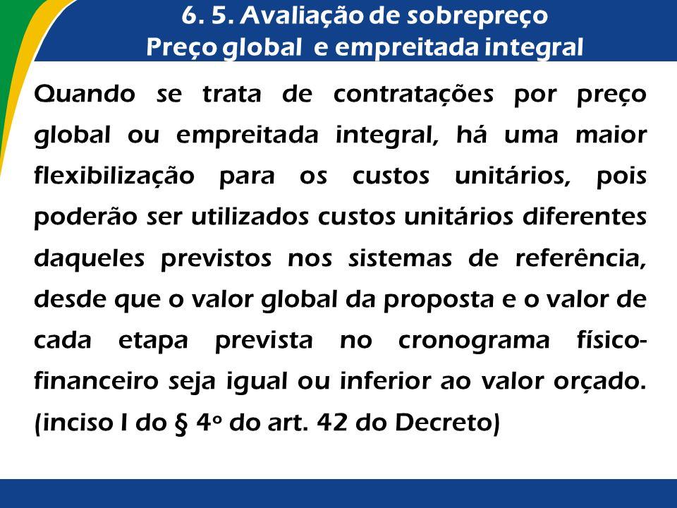6. 5. Avaliação de sobrepreço Preço global e empreitada integral Quando se trata de contratações por preço global ou empreitada integral, há uma maior