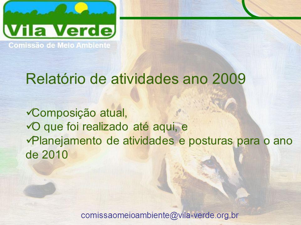 Comissão de Meio Ambiente comissaomeioambiente@vila-verde.org.br Relatório de atividades ano 2009 Composição atual, O que foi realizado até aqui, e Pl