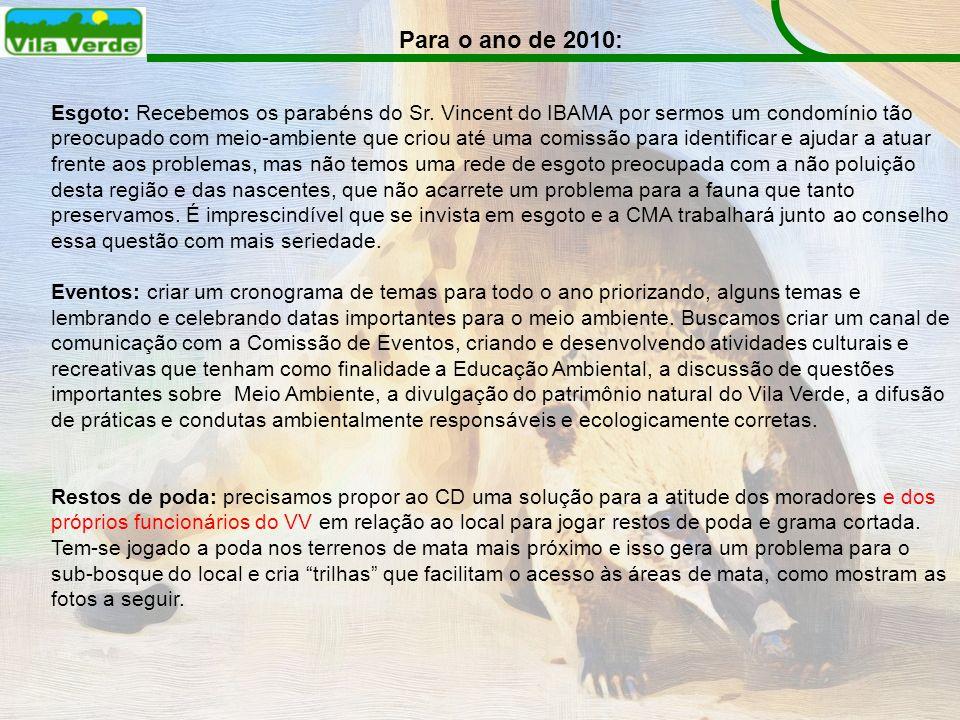 Para o ano de 2010: Esgoto: Recebemos os parabéns do Sr. Vincent do IBAMA por sermos um condomínio tão preocupado com meio-ambiente que criou até uma