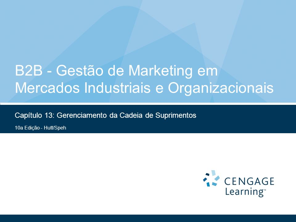 10a Edição - Hutt/Speh B2B - Gestão de Marketing em Mercados Industriais e Organizacionais Capítulo 13: Gerenciamento da Cadeia de Suprimentos