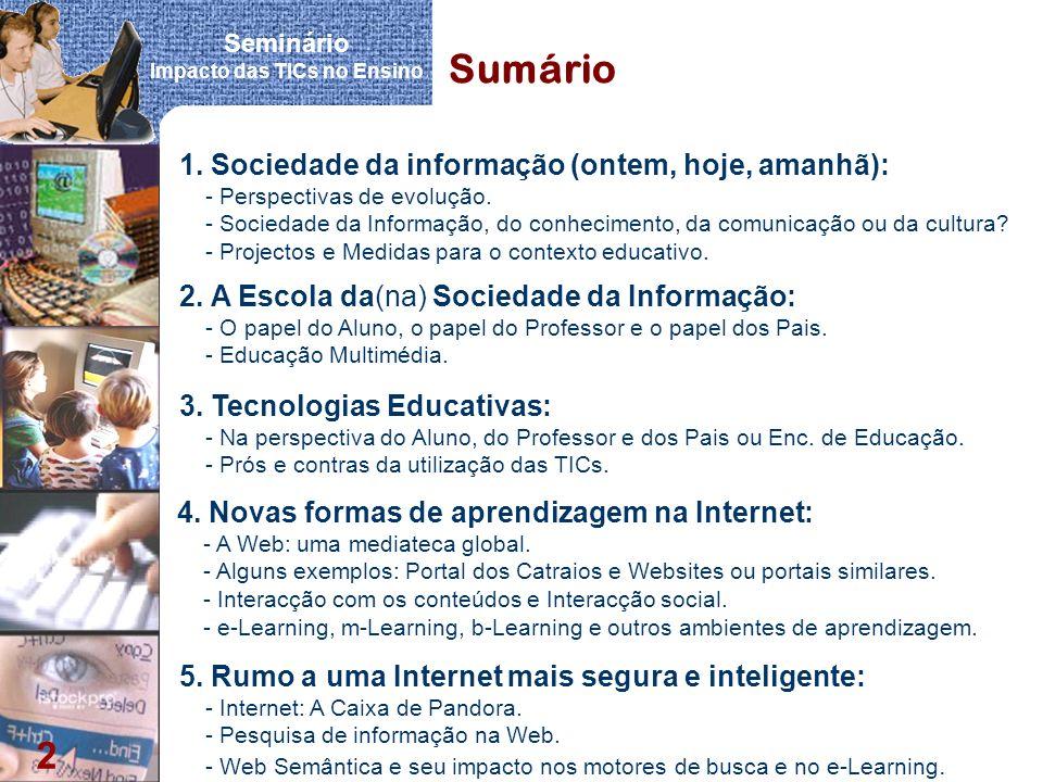 Seminário Impacto das TICs no Ensino 2 Sumário 1. Sociedade da informação (ontem, hoje, amanhã): - Perspectivas de evolução. - Sociedade da Informação