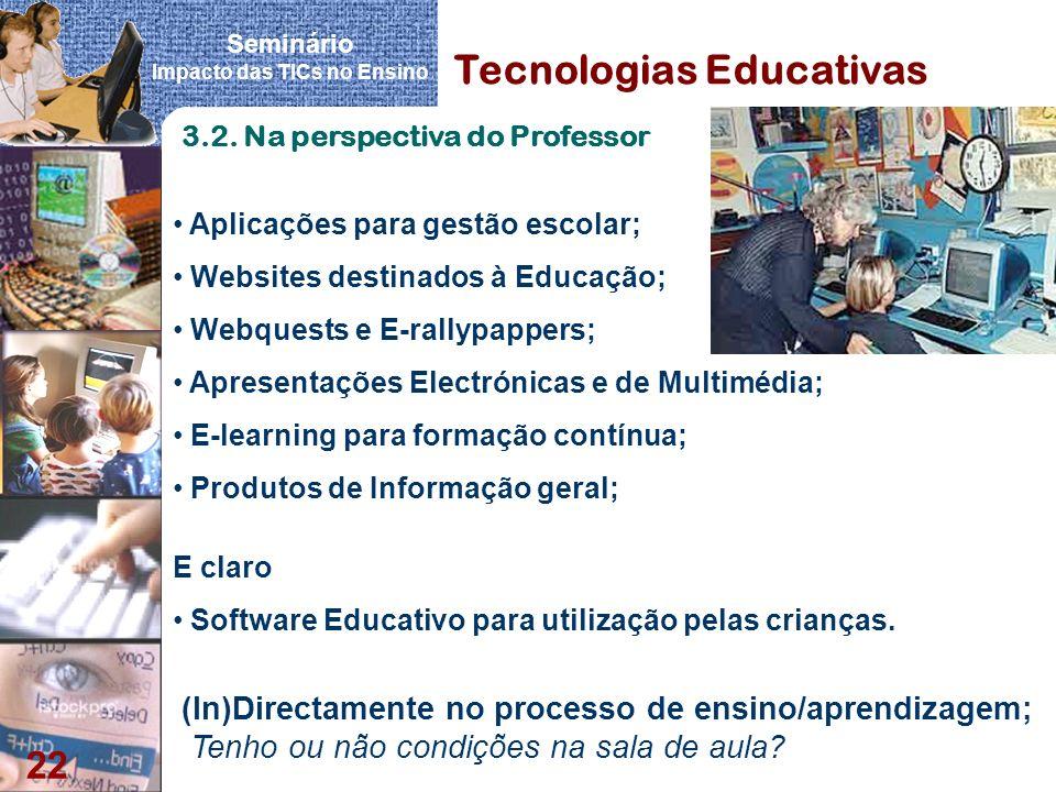 Seminário Impacto das TICs no Ensino 22 Tecnologias Educativas Aplicações para gestão escolar; Websites destinados à Educação; Webquests e E-rallypapp