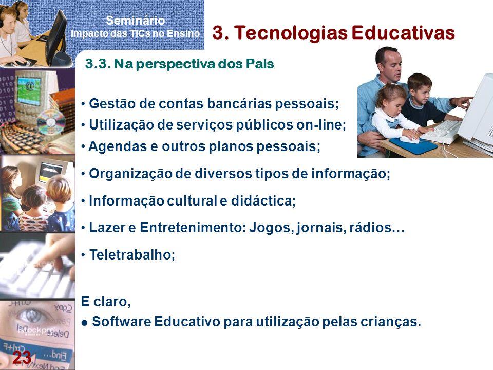Seminário Impacto das TICs no Ensino 23 3. Tecnologias Educativas Gestão de contas bancárias pessoais; Utilização de serviços públicos on-line; Agenda