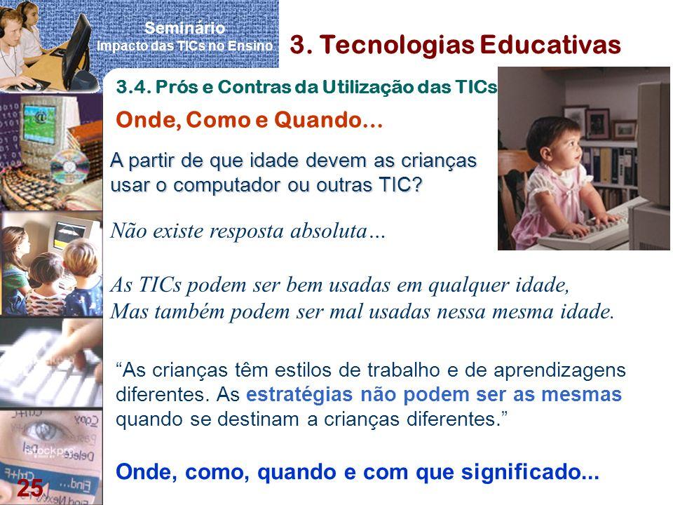Seminário Impacto das TICs no Ensino 25 3. Tecnologias Educativas A partir de que idade devem as crianças usar o computador ou outras TIC? As crianças