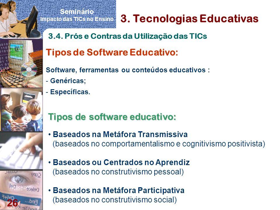 Seminário Impacto das TICs no Ensino 26 3. Tecnologias Educativas Tipos de Software Educativo: Software, ferramentas ou conteúdos educativos : - Genér
