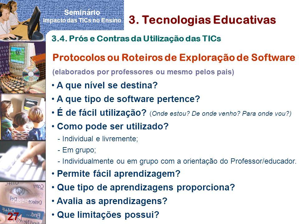Seminário Impacto das TICs no Ensino 27 3. Tecnologias Educativas Protocolos ou Roteiros de Exploração de Software (elaborados por professores ou mesm