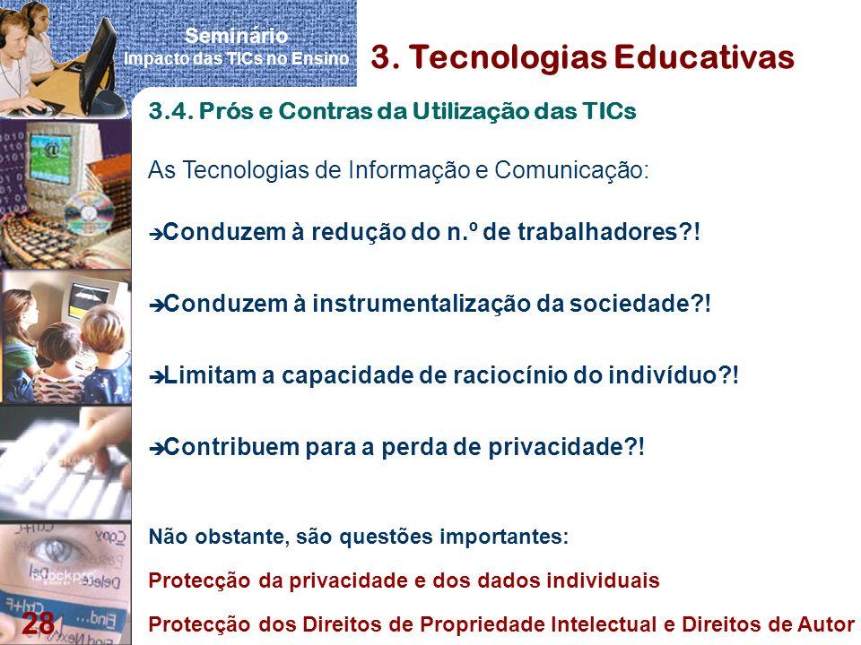 Seminário Impacto das TICs no Ensino 28 3. Tecnologias Educativas 3.4. Prós e Contras da Utilização das TICs è Conduzem à redução do n.º de trabalhado