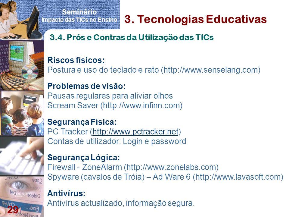 Seminário Impacto das TICs no Ensino 29 Riscos físicos: Postura e uso do teclado e rato (http://www.senselang.com) Problemas de visão: Pausas regulare