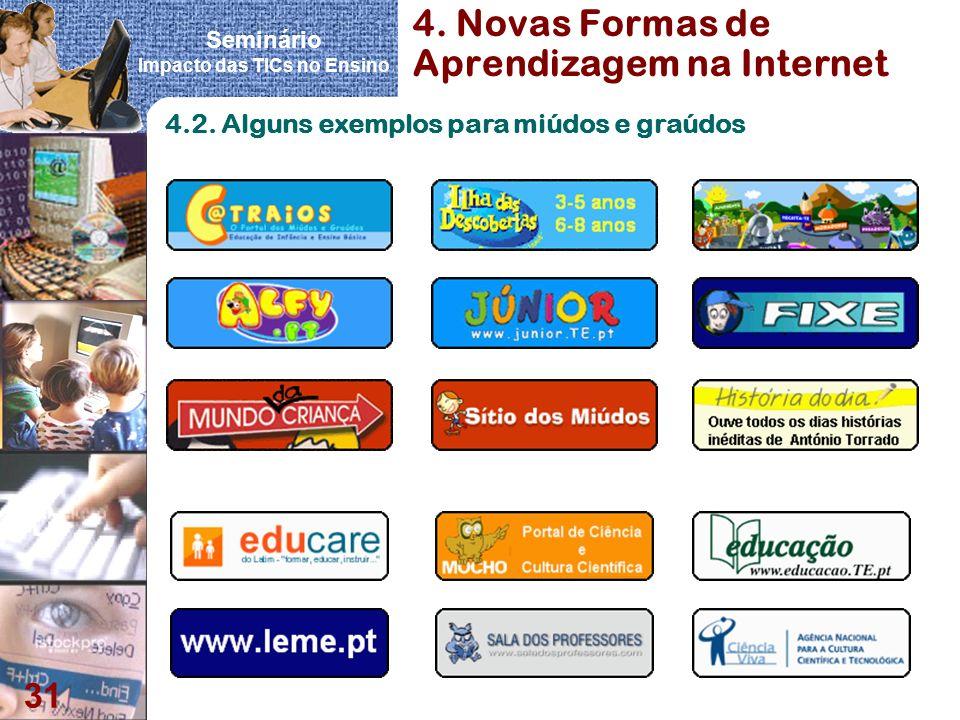 Seminário Impacto das TICs no Ensino 31 4. Novas Formas de Aprendizagem na Internet 4.2. Alguns exemplos para miúdos e graúdos