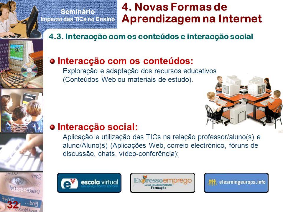 Seminário Impacto das TICs no Ensino 32 4. Novas Formas de Aprendizagem na Internet 4.3. Interacção com os conteúdos e interacção social Interacção co