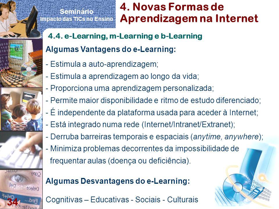 Seminário Impacto das TICs no Ensino 34 4. Novas Formas de Aprendizagem na Internet 4.4. e-Learning, m-Learning e b-Learning - Estimula a auto-aprendi