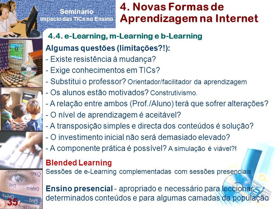Seminário Impacto das TICs no Ensino 35 4. Novas Formas de Aprendizagem na Internet 4.4. e-Learning, m-Learning e b-Learning - Existe resistência à mu