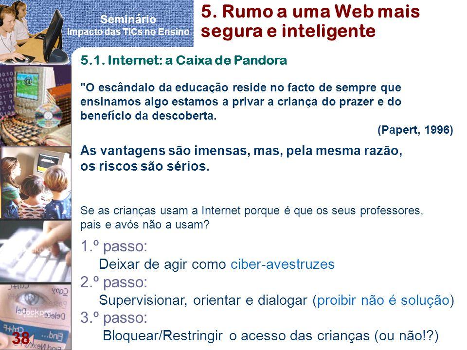 Seminário Impacto das TICs no Ensino 38 1.º passo: Deixar de agir como ciber-avestruzes 2.º passo: Supervisionar, orientar e dialogar (proibir não é s