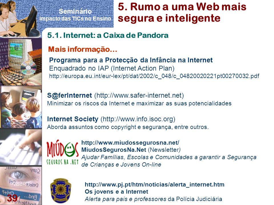 Seminário Impacto das TICs no Ensino 39 Mais informação… http://www.pj.pt/htm/noticias/alerta_internet.htm Os jovens e a Internet Alerta para pais e p