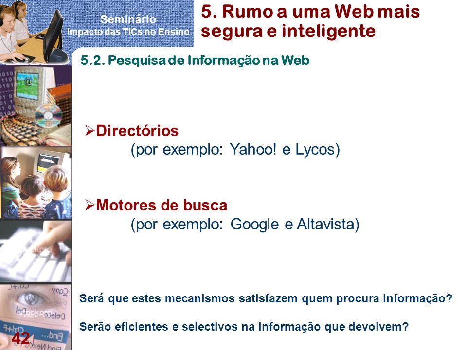 Seminário Impacto das TICs no Ensino 42 Directórios (por exemplo: Yahoo! e Lycos) Motores de busca (por exemplo: Google e Altavista) Será que estes me