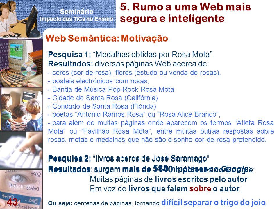 Seminário Impacto das TICs no Ensino 43 Web Semântica: Motivação Pesquisa 1: Medalhas obtidas por Rosa Mota. Resultados: diversas páginas Web acerca d